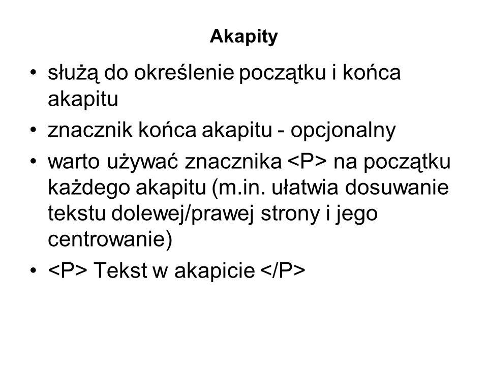 Akapity służą do określenie początku i końca akapitu znacznik końca akapitu - opcjonalny warto używać znacznika na początku każdego akapitu (m.in.