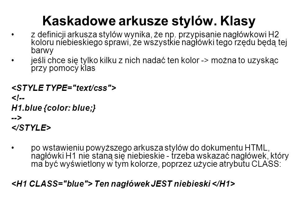Kaskadowe arkusze stylów.Klasy z definicji arkusza stylów wynika, że np.