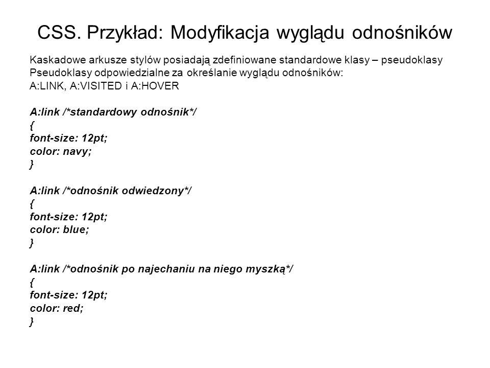 CSS. Przykład: Modyfikacja wyglądu odnośników Kaskadowe arkusze stylów posiadają zdefiniowane standardowe klasy – pseudoklasy Pseudoklasy odpowiedzial