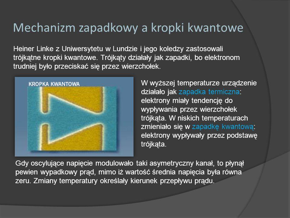 Mechanizm zapadkowy a kropki kwantowe Heiner Linke z Uniwersytetu w Lundzie i jego koledzy zastosowali trójkątne kropki kwantowe. Trójkąty działały ja