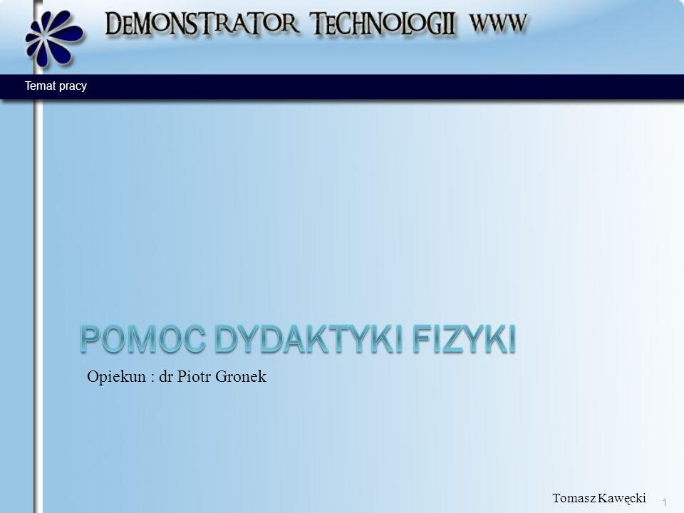 Opiekun : dr Piotr Gronek Tomasz Kawęcki 1 Temat pracy