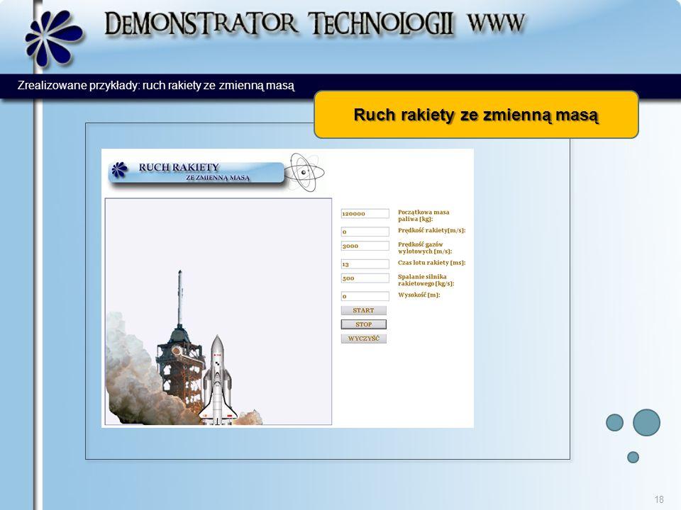 Ruch rakiety ze zmienną masą 18 Zrealizowane przykłady: ruch rakiety ze zmienną masą