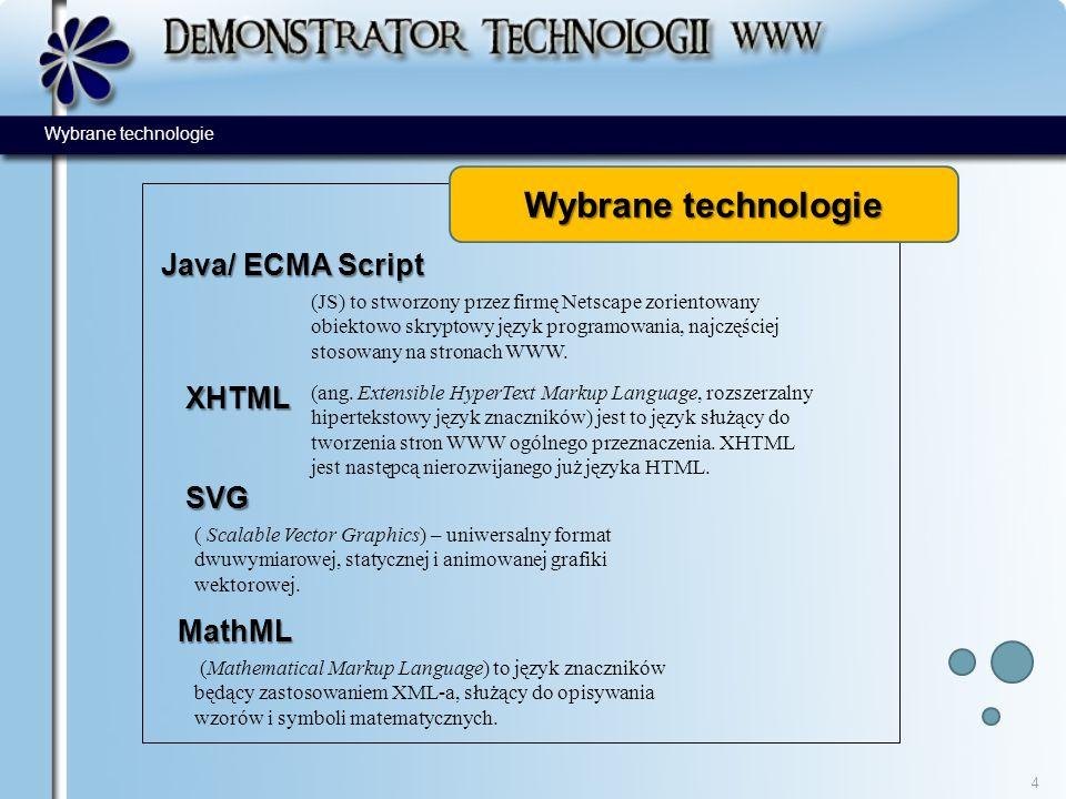 Wybrane technologie 4 Java/ ECMA Script XHTML MathML ( Scalable Vector Graphics) – uniwersalny format dwuwymiarowej, statycznej i animowanej grafiki w