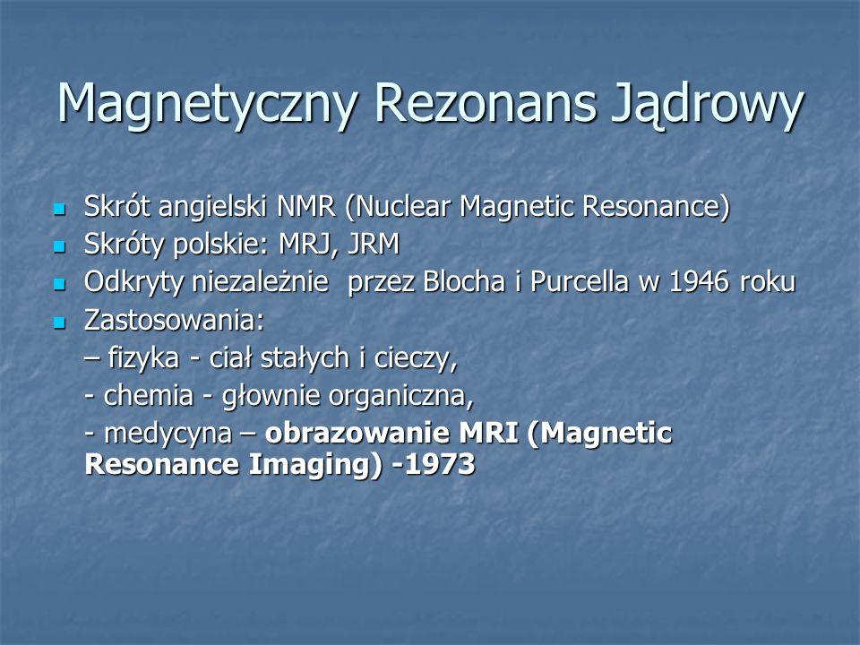Magnetyczny Rezonans Jądrowy Skrót angielski NMR (Nuclear Magnetic Resonance) Skrót angielski NMR (Nuclear Magnetic Resonance) Skróty polskie: MRJ, JR