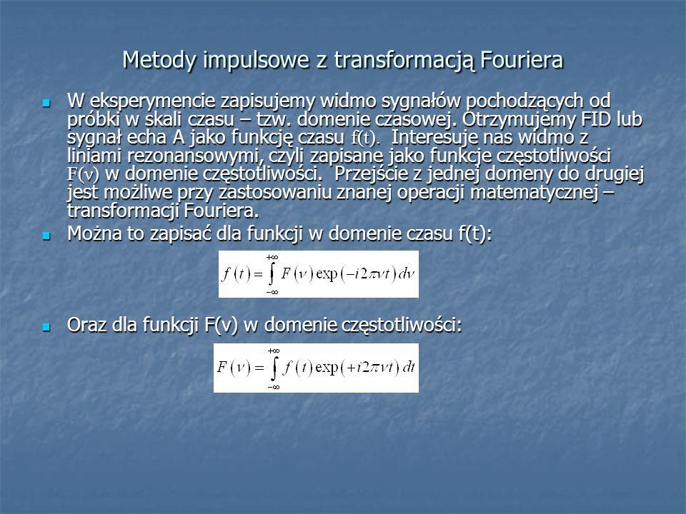 Metody impulsowe z transformacją Fouriera W eksperymencie zapisujemy widmo sygnałów pochodzących od próbki w skali czasu – tzw. domenie czasowej. Otrz