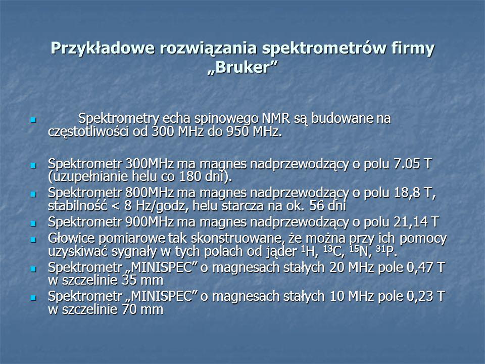 Przykładowe rozwiązania spektrometrów firmy Bruker Spektrometry echa spinowego NMR są budowane na częstotliwości od 300 MHz do 950 MHz. Spektrometry e