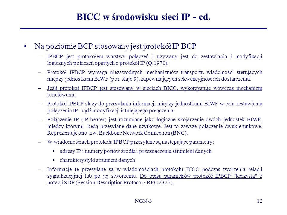 NGN-312 BICC w środowisku sieci IP - cd. Na poziomie BCP stosowany jest protokół IP BCP –IPBCP jest protokołem warstwy połączeń i używany jest do zest