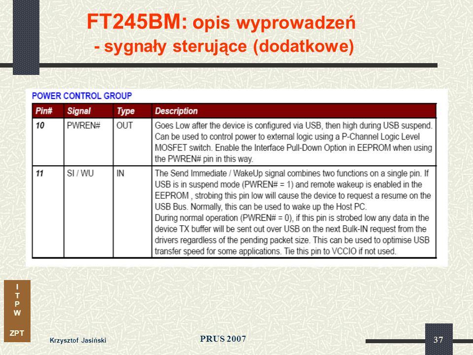 I T P W ZPT PRUS 2007 Krzysztof Jasiński 37 FT245BM: o pis wyprowadzeń - sygnały sterujące (dodatkowe)