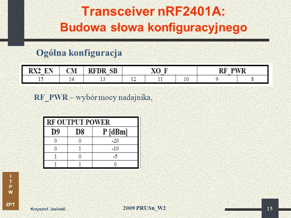 I T P W ZPT 2009 PRUSn_W2 Krzysztof Jasiński 15 Transceiver nRF2401A: Budowa słowa konfiguracyjnego Ogólna konfiguracja RF_PWR – wybór mocy nadajnika,