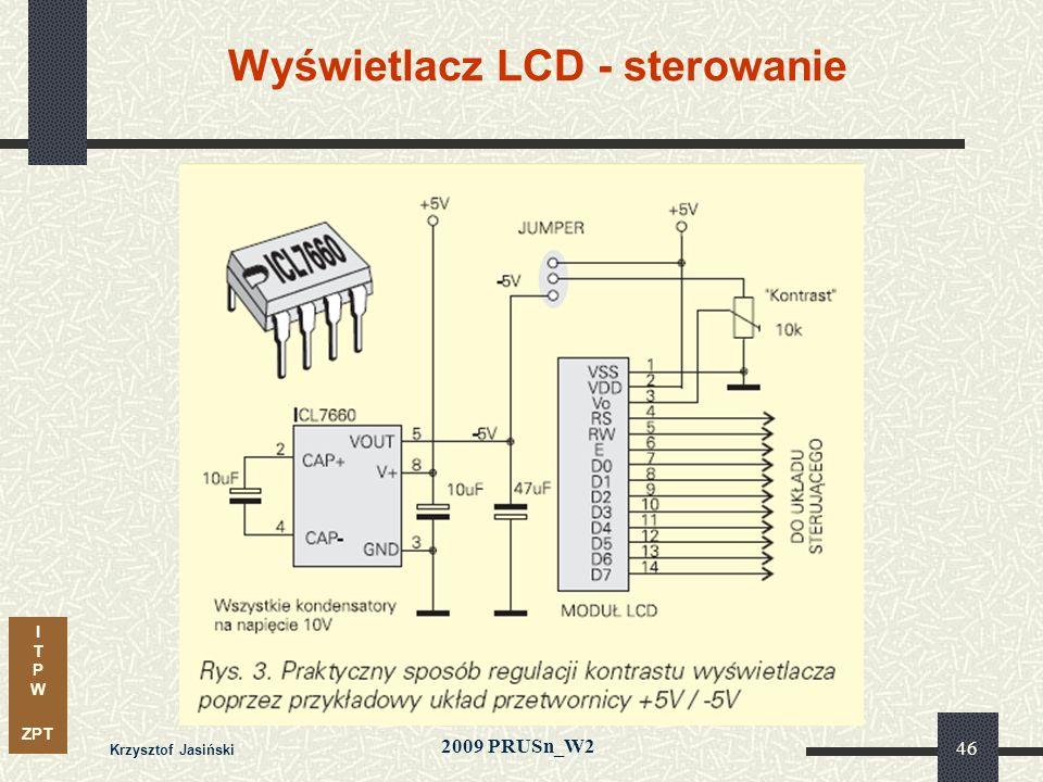 I T P W ZPT 2009 PRUSn_W2 Krzysztof Jasiński 46 Wyświetlacz LCD - sterowanie