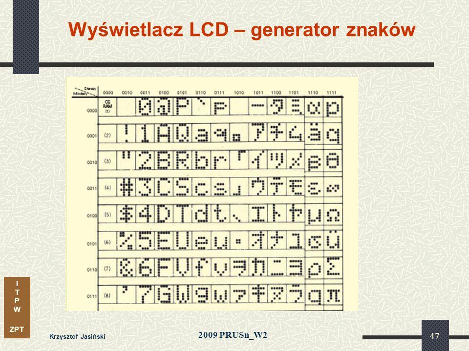 I T P W ZPT 2009 PRUSn_W2 Krzysztof Jasiński 47 Wyświetlacz LCD – generator znaków