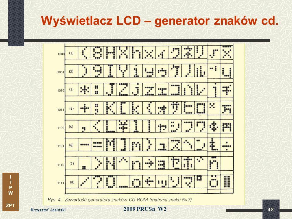 I T P W ZPT 2009 PRUSn_W2 Krzysztof Jasiński 48 Wyświetlacz LCD – generator znaków cd.