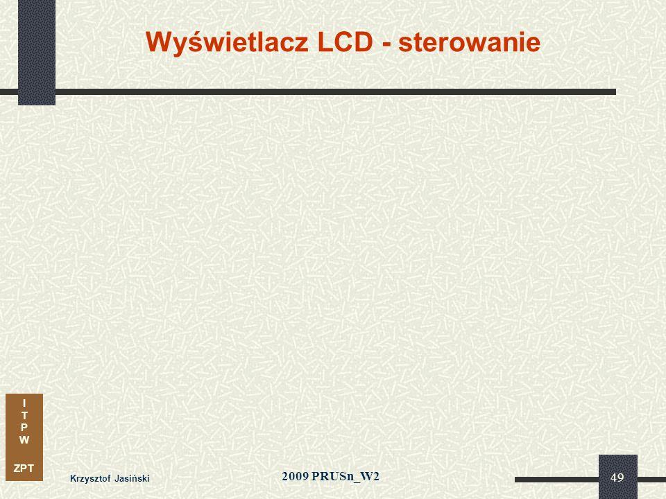 I T P W ZPT 2009 PRUSn_W2 Krzysztof Jasiński 49 Wyświetlacz LCD - sterowanie