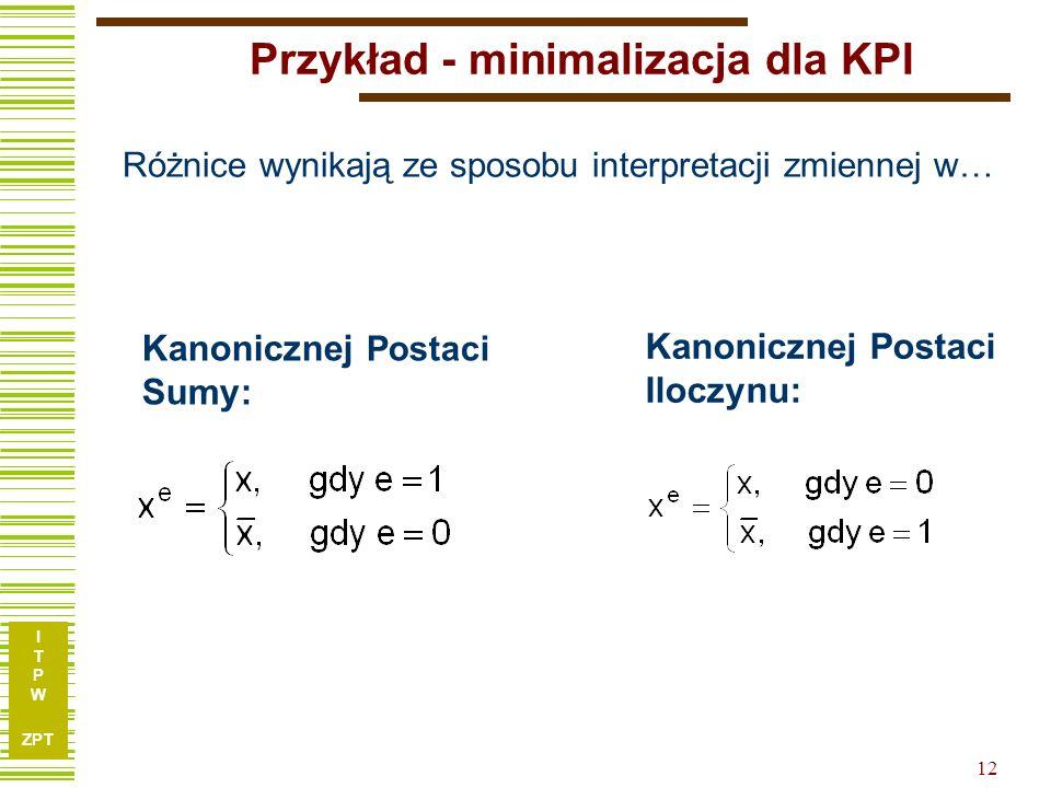 I T P W ZPT I T P W ZPT 12 Wszystkie czynności są takie same Różnice wynikają ze sposobu interpretacji zmiennej w… Kanonicznej Postaci Sumy: Kanoniczn
