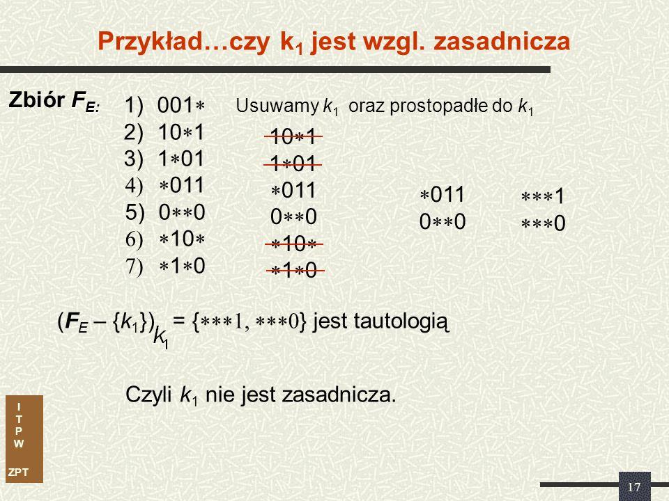 I T P W ZPT 16 1)001 2)10 1 3)1 01 011 5)0 0 10 F E uzyskanego z funkcji F za pomocą Dla zbioru F E uzyskanego z funkcji F za pomocą nie najskuteczniej działającej procedury Expand należy nie najskuteczniej działającej procedury Expand należy obliczyć E, R t, R p Przykład FE FEFE FE Smak Espresso: Cechą charakterystyczną tych obliczeń jest całkowite pominięcie tablicy implikantów prostych