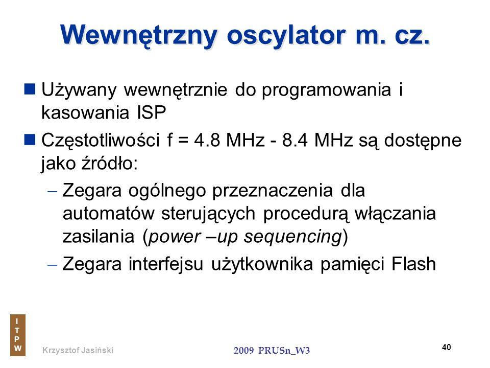 Krzysztof Jasiński ITPWITPW 2009 PRUSn_W3 40 Używany wewnętrznie do programowania i kasowania ISP Częstotliwości f = 4.8 MHz - 8.4 MHz są dostępne jak