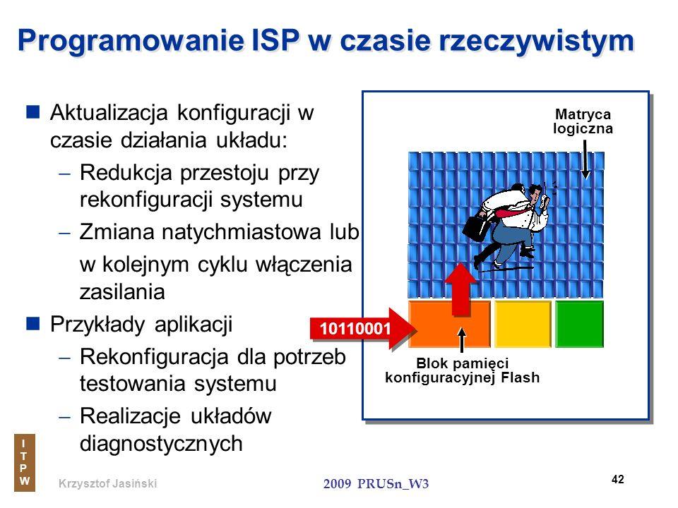 Krzysztof Jasiński ITPWITPW 2009 PRUSn_W3 42 Programowanie ISP w czasie rzeczywistym Aktualizacja konfiguracji w czasie działania układu: Redukcja prz