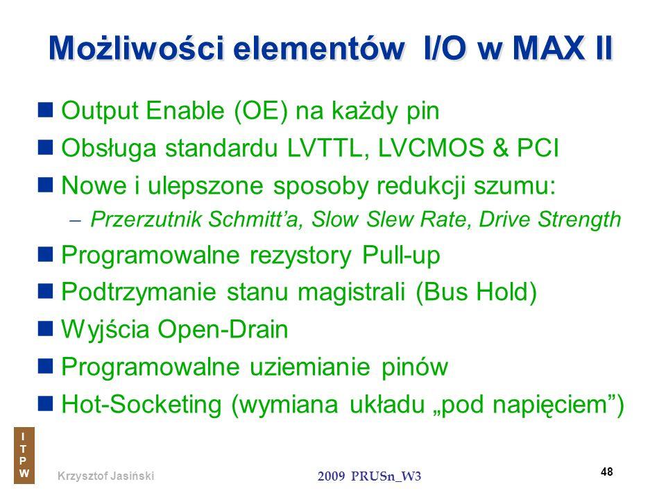 Krzysztof Jasiński ITPWITPW 2009 PRUSn_W3 48 Możliwości elementów I/O w MAX II Output Enable (OE) na każdy pin Obsługa standardu LVTTL, LVCMOS & PCI N
