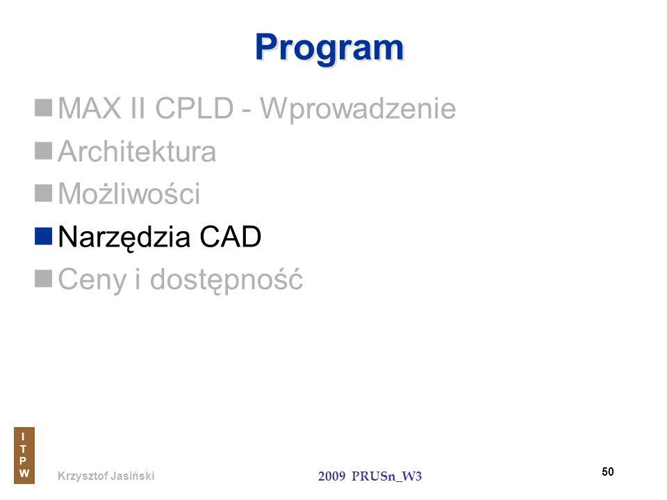 Krzysztof Jasiński ITPWITPW 2009 PRUSn_W3 50 Program MAX II CPLD - Wprowadzenie Architektura Możliwości Narzędzia CAD Ceny i dostępność