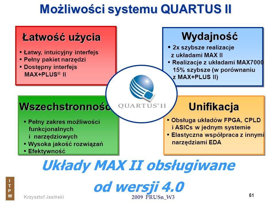 Krzysztof Jasiński ITPWITPW 2009 PRUSn_W3 51 Możliwości systemu QUARTUS II Wydajność 2x szybsze realizacje z układami MAX II Realizacje z układami MAX