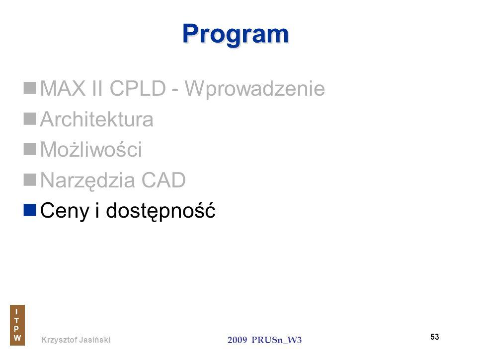 Krzysztof Jasiński ITPWITPW 2009 PRUSn_W3 53 Program MAX II CPLD - Wprowadzenie Architektura Możliwości Narzędzia CAD Ceny i dostępność