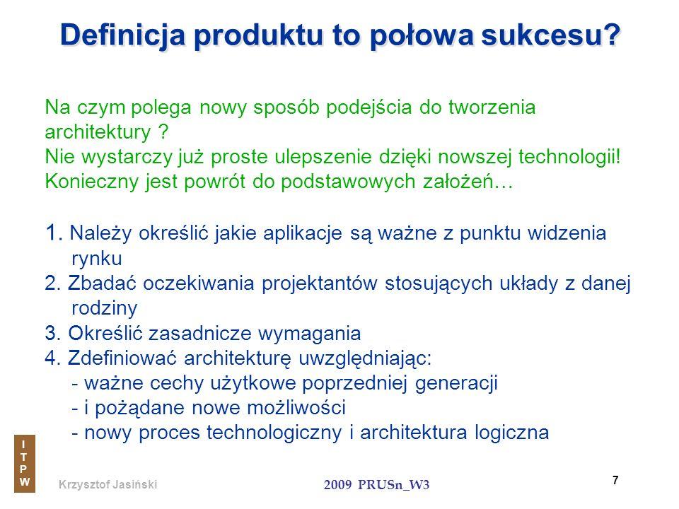 Krzysztof Jasiński ITPWITPW 2009 PRUSn_W3 7 Definicja produktu to połowa sukcesu? Na czym polega nowy sposób podejścia do tworzenia architektury ? Nie