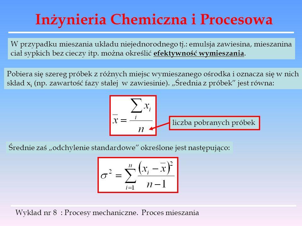 Inżynieria Chemiczna i Procesowa Wykład nr 8 : Procesy mechaniczne. Proces mieszania W przypadku mieszania układu niejednorodnego tj.: emulsja zawiesi