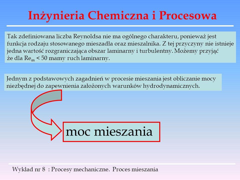 Inżynieria Chemiczna i Procesowa Wykład nr 8 : Procesy mechaniczne. Proces mieszania Tak zdefiniowana liczba Reynoldsa nie ma ogólnego charakteru, pon