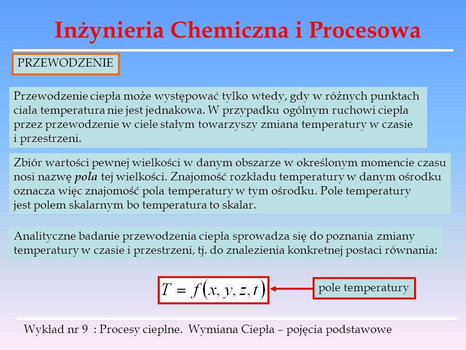 Inżynieria Chemiczna i Procesowa Wykład nr 9 : Procesy cieplne. Wymiana Ciepła – pojęcia podstawowe Przewodzenie ciepła może występować tylko wtedy, g
