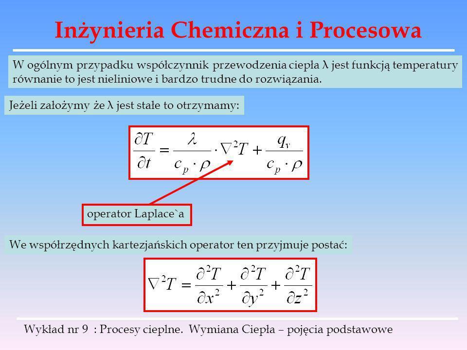 Inżynieria Chemiczna i Procesowa Wykład nr 9 : Procesy cieplne. Wymiana Ciepła – pojęcia podstawowe W ogólnym przypadku współczynnik przewodzenia ciep