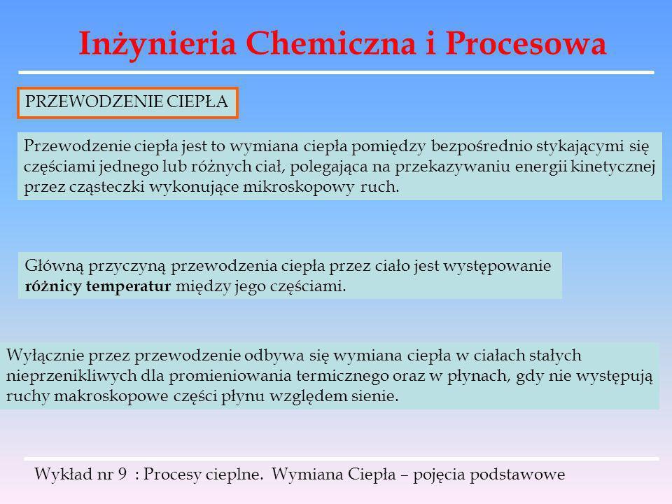 Inżynieria Chemiczna i Procesowa Wykład nr 9 : Procesy cieplne. Wymiana Ciepła – pojęcia podstawowe PRZEWODZENIE CIEPŁA Przewodzenie ciepła jest to wy