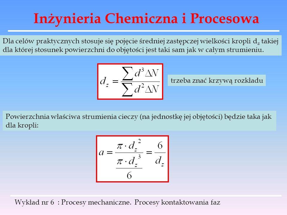 Inżynieria Chemiczna i Procesowa Wykład nr 6 : Procesy mechaniczne. Procesy kontaktowania faz Dla celów praktycznych stosuje się pojęcie średniej zast