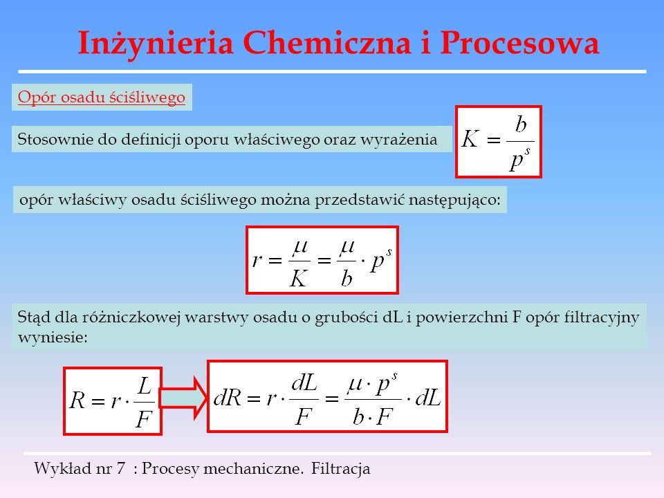 Inżynieria Chemiczna i Procesowa Wykład nr 7 : Procesy mechaniczne. Filtracja Opór osadu ściśliwego Stosownie do definicji oporu właściwego oraz wyraż