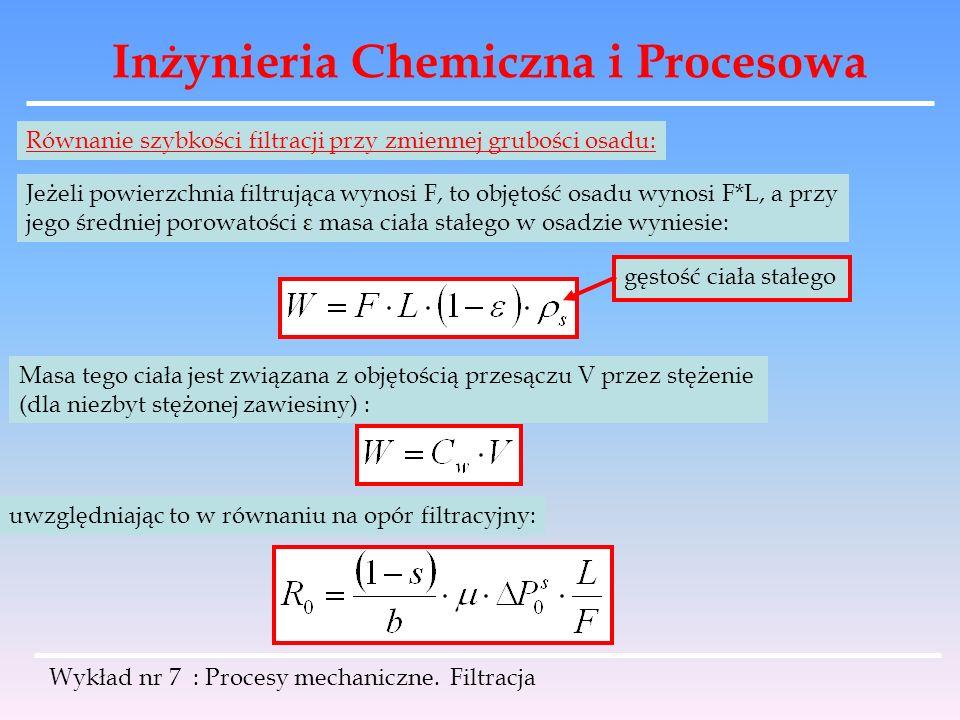 Inżynieria Chemiczna i Procesowa Wykład nr 7 : Procesy mechaniczne. Filtracja Równanie szybkości filtracji przy zmiennej grubości osadu: Jeżeli powier