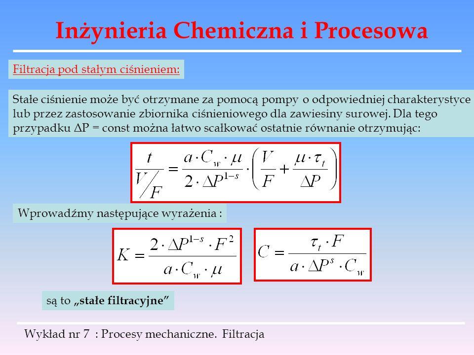 Inżynieria Chemiczna i Procesowa Wykład nr 7 : Procesy mechaniczne. Filtracja Filtracja pod stałym ciśnieniem: Stałe ciśnienie może być otrzymane za p