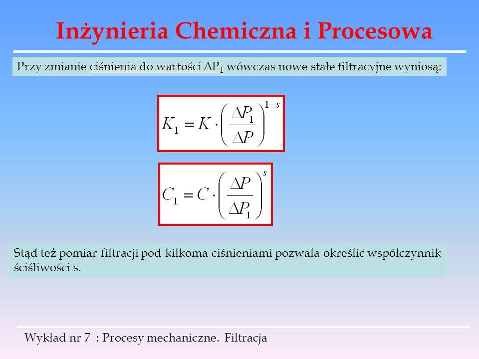 Inżynieria Chemiczna i Procesowa Wykład nr 7 : Procesy mechaniczne. Filtracja ciśnienia do wartości ΔP 1 Przy zmianie ciśnienia do wartości ΔP 1 wówcz