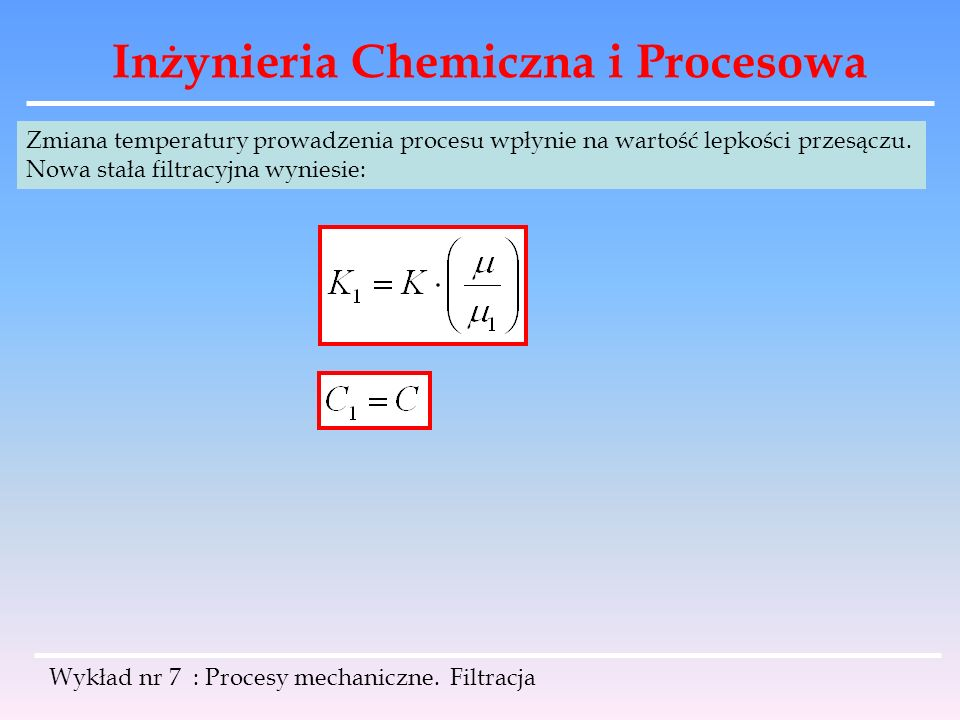 Inżynieria Chemiczna i Procesowa Wykład nr 7 : Procesy mechaniczne. Filtracja Zmiana temperatury prowadzenia procesu wpłynie na wartość lepkości przes