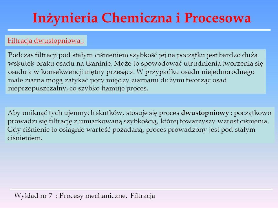 Inżynieria Chemiczna i Procesowa Wykład nr 7 : Procesy mechaniczne. Filtracja Filtracja dwustopniowa : Podczas filtracji pod stałym ciśnieniem szybkoś