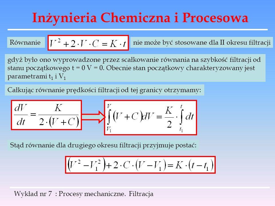 Inżynieria Chemiczna i Procesowa Wykład nr 7 : Procesy mechaniczne. Filtracja Równanienie może być stosowane dla II okresu filtracji gdyż było ono wyp