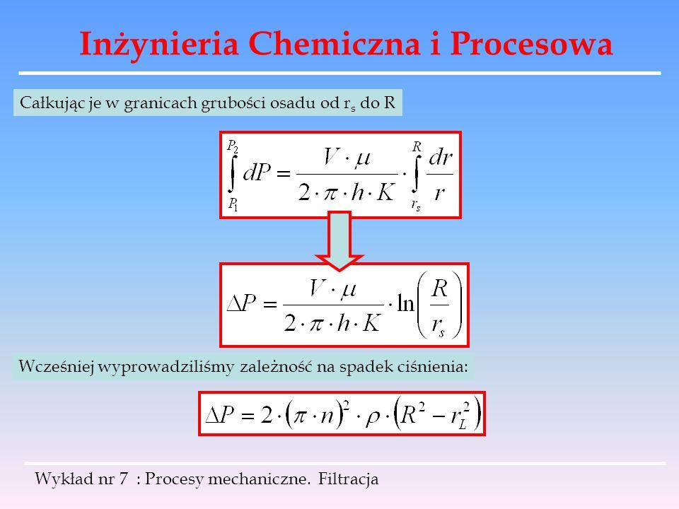 Inżynieria Chemiczna i Procesowa Wykład nr 7 : Procesy mechaniczne. Filtracja Całkując je w granicach grubości osadu od r s do R Wcześniej wyprowadzil