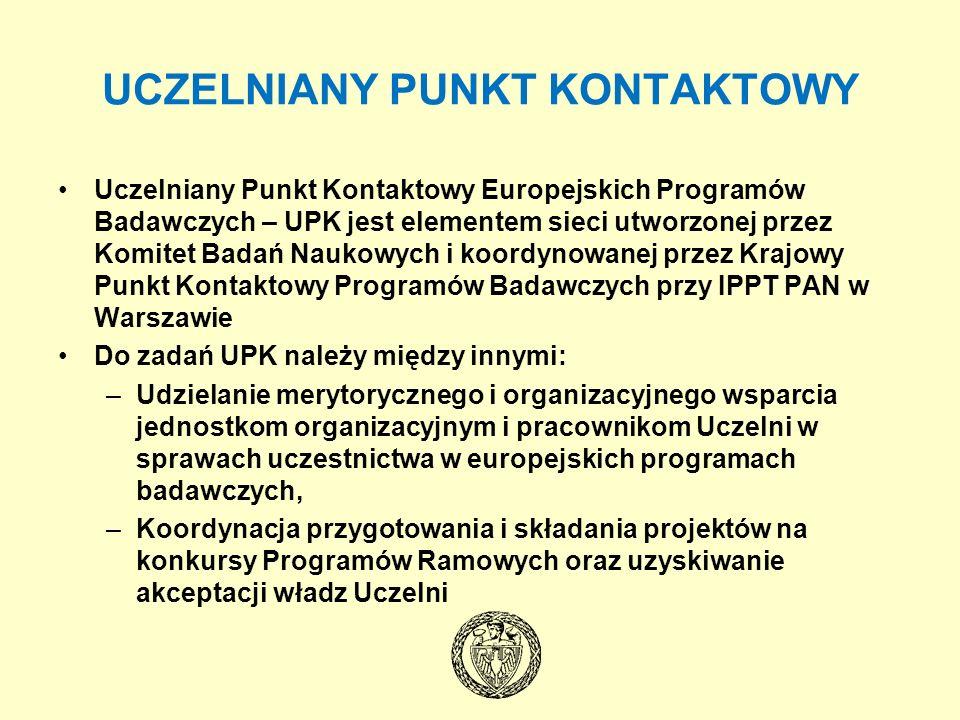 UCZELNIANY PUNKT KONTAKTOWY Uczelniany Punkt Kontaktowy Europejskich Programów Badawczych – UPK jest elementem sieci utworzonej przez Komitet Badań Na