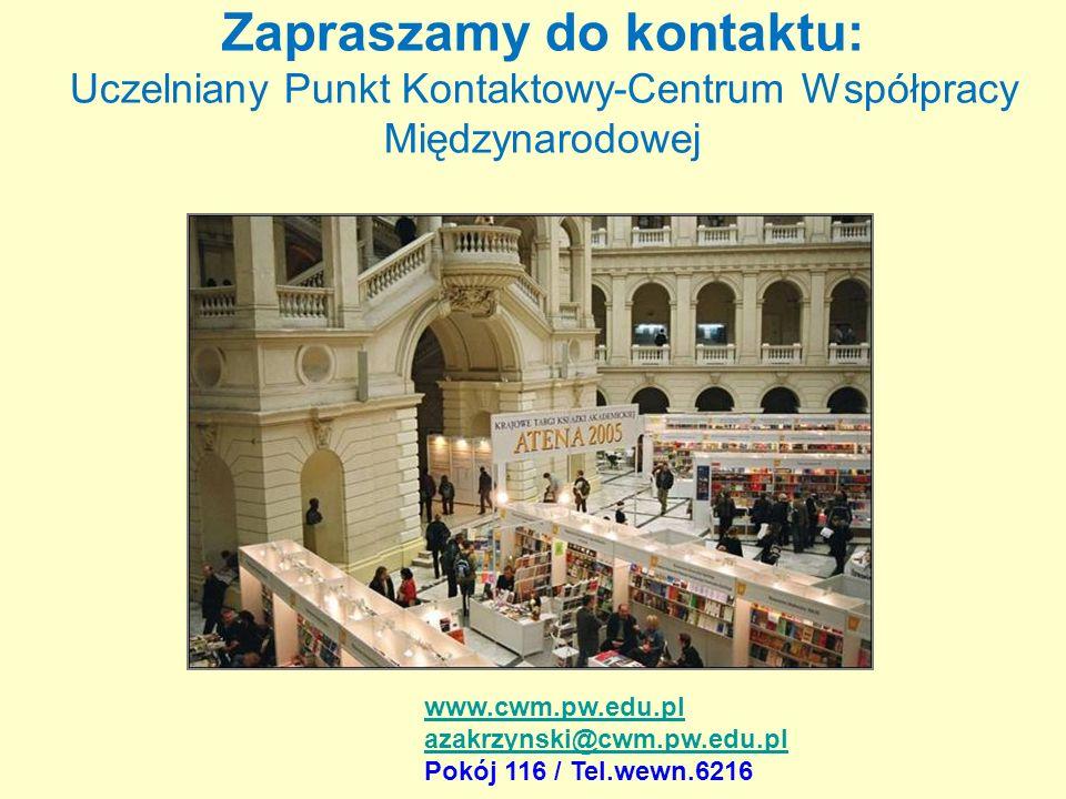 Zapraszamy do kontaktu: Uczelniany Punkt Kontaktowy-Centrum Współpracy Międzynarodowej www.cwm.pw.edu.pl azakrzynski@cwm.pw.edu.pl Pokój 116 / Tel.wew