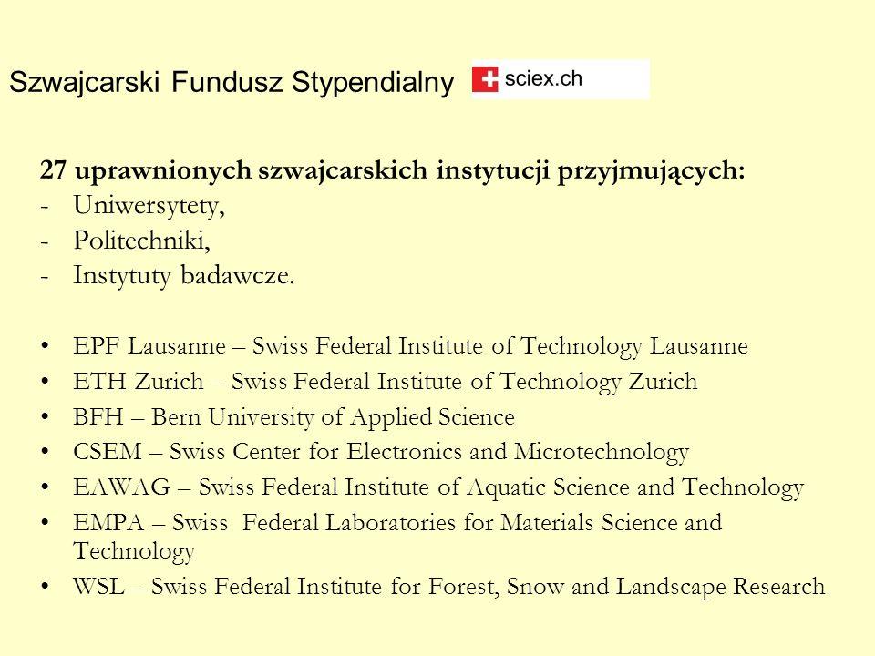27 uprawnionych szwajcarskich instytucji przyjmujących: - Uniwersytety, -Politechniki, -Instytuty badawcze. EPF Lausanne – Swiss Federal Institute of