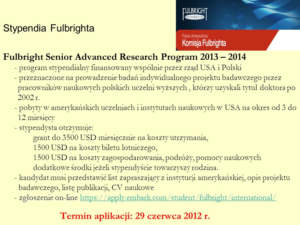Fulbright Senior Advanced Research Program 2013 – 2014 - program stypendialny finansowany wspólnie przez rząd USA i Polski - przeznaczone na prowadzen