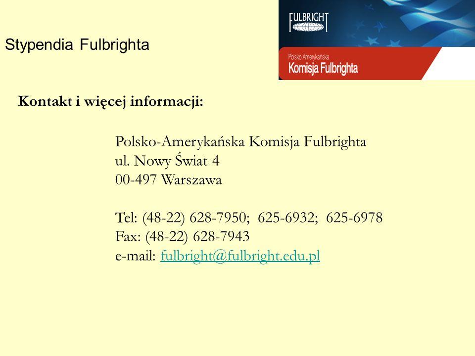 Kontakt i więcej informacji: Polsko-Amerykańska Komisja Fulbrighta ul. Nowy Świat 4 00-497 Warszawa Tel: (48-22) 628-7950; 625-6932; 625-6978 Fax: (48