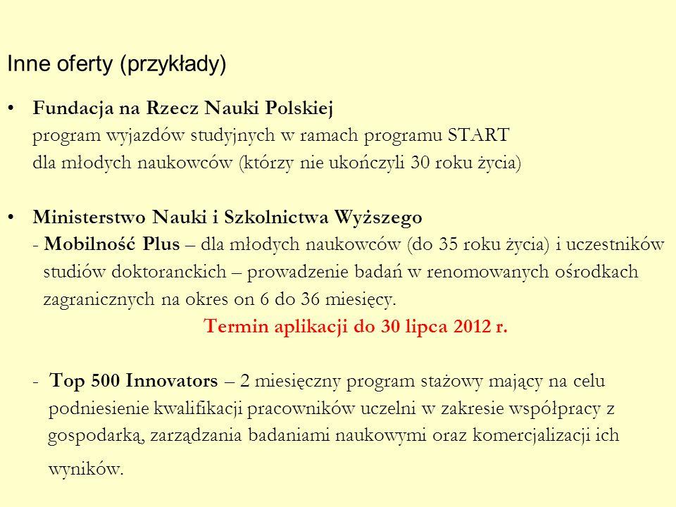 Inne oferty (przykłady) Fundacja na Rzecz Nauki Polskiej program wyjazdów studyjnych w ramach programu START dla młodych naukowców (którzy nie ukończy