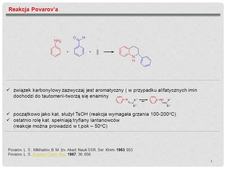 1 Reakcja Povarova Povarov, L. S.; Mikhailov, B. M. Izv. Akad. Nauk SSR, Ser. Khim. 1963, 953 Povarov, L. S. Russian Chem. Rev. 1967, 36, 656..Russian