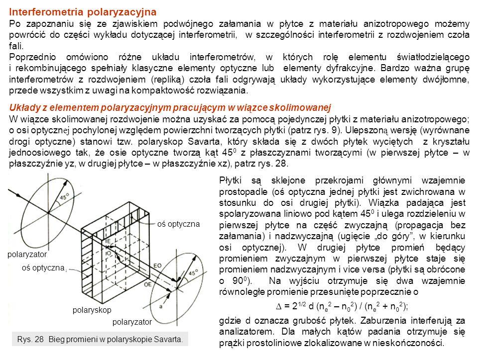 Interferometria polaryzacyjna Po zapoznaniu się ze zjawiskiem podwójnego załamania w płytce z materiału anizotropowego możemy powrócić do części wykładu dotyczącej interferometrii, w szczególności interferometrii z rozdwojeniem czoła fali.