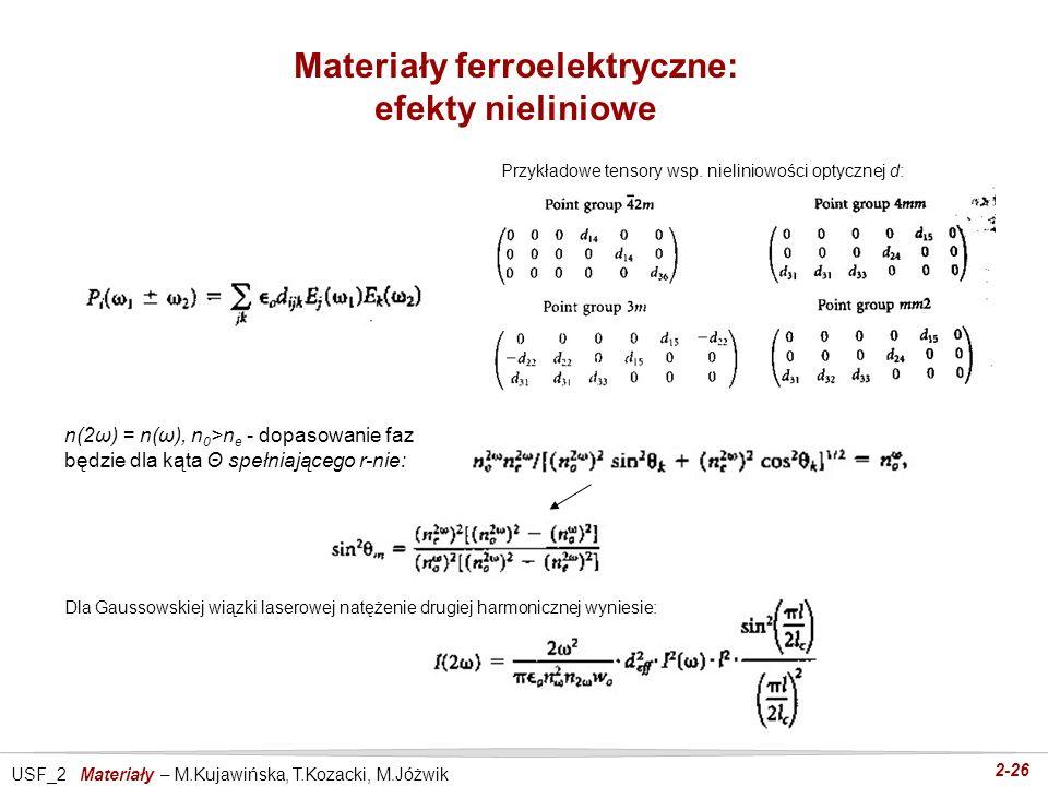USF_2 Materiały – M.Kujawińska, T.Kozacki, M.Jóżwik 2-26 Materiały ferroelektryczne: efekty nieliniowe Przykładowe tensory wsp. nieliniowości optyczne
