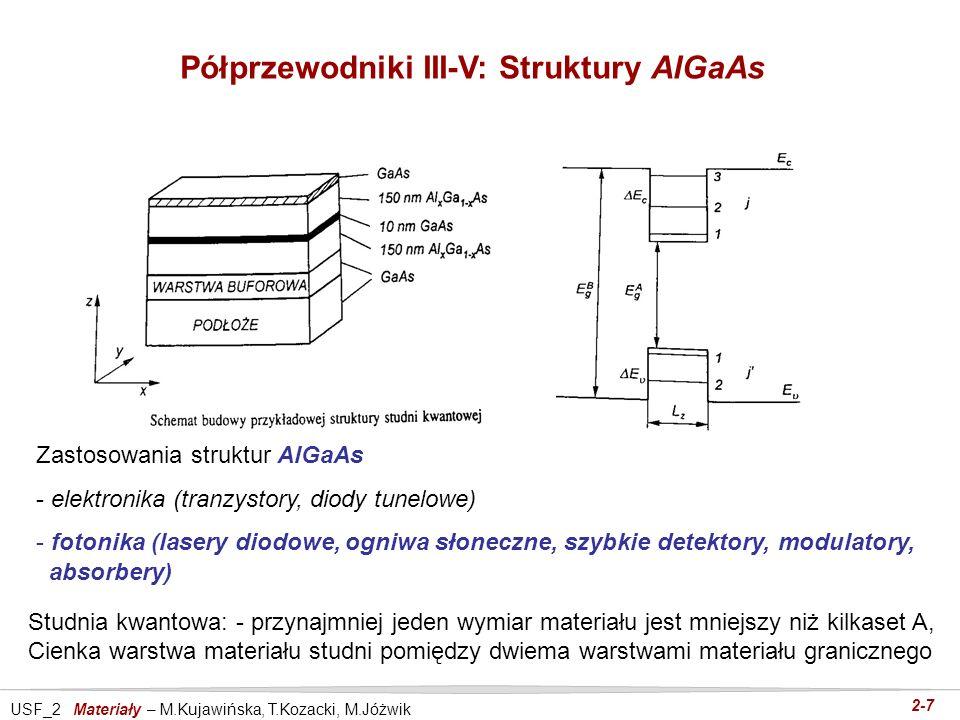USF_2 Materiały – M.Kujawińska, T.Kozacki, M.Jóżwik 2-7 Półprzewodniki III-V: Struktury AlGaAs Zastosowania struktur AlGaAs - elektronika (tranzystory